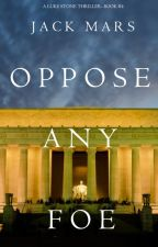 Oppose Any Foe (A Luke Stone Thriller-Book 4) by JackMars_Author