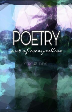 Poetry Out Of Everywhere by crocus_ninja