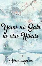 Yami no Saki ni aru Hikari [ON HOLD] by AileenAngelina