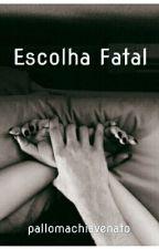 Escolha Fatal by pallomachiavenato
