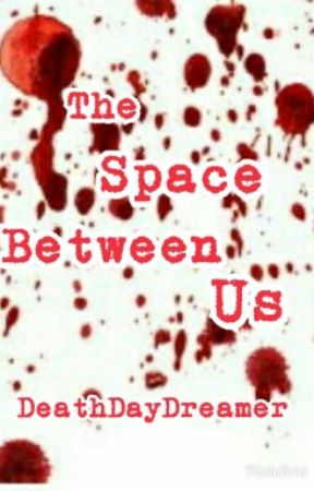 THE SPACE BETWEEN US by RealMiracleDisaster0