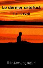 Le dernier artefact   tome 1: l'éveil by misterjojaque