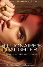 Billionaire's Daughter[Harrison's Series 1] | Completed by ElizabethMarsiano