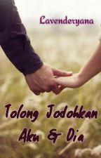 Tolong Jodohkan Aku & Dia (Complete) by lavenderyana