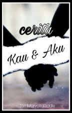 Cerita Kau & Aku [COMPLETED] by TomMarvolloRiddle