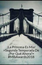 ¡La Princesa Es Mía! ×Segunda Temporada De ¿Por Qué Ahora?× #MlbAwards2018 by Bianku-Senpai
