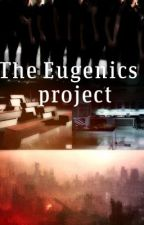 The Eugenic Project by MaryIsAstoryTeller