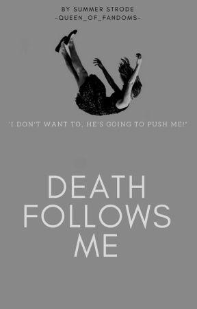 Death Follows Me by -queen_of_fandoms-
