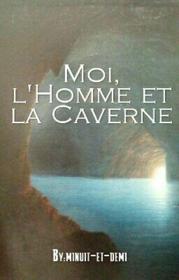 Moi, l'Homme et la Caverne