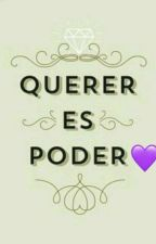 QUERER ES PODER  💜 by Chica_Acuario
