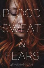 Blood, Sweat and Fears by 4evahannah