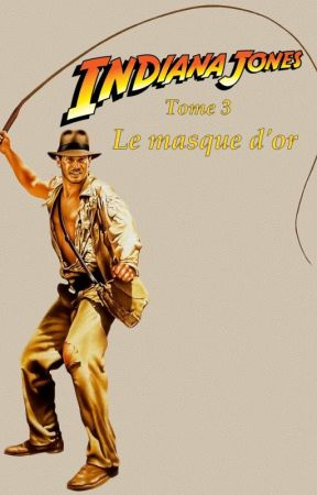 Tome 3 : Indiana Jones et le masque d'or by Butteercup