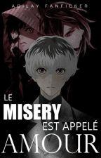 ❎ Le Misery Est Appelé Amour. || Tokyo Ghoul. || TouKen. ❎ by AdilayFanficker