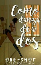 Como danza de a dos {One Shot} by UnSimpleLectorComun