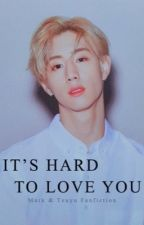 It's hard to love you ➸ m.t & t.c by MikaLJK
