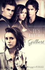 Its Another Gilbert - TVD Fanfic {Slow Updates} by MaggieG1724
