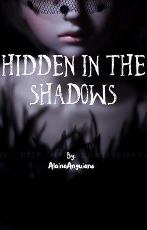 Hidden In The Shadows by AlainaAnguiano