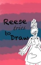 Reese Tries to Draw by ReeseIsReal