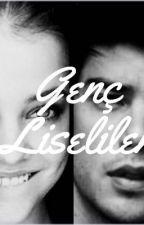 Genç Liseliler #wattys2017 by limonlukek1997