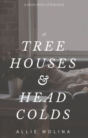 Of Tree Houses & Head Colds by AllieMolina