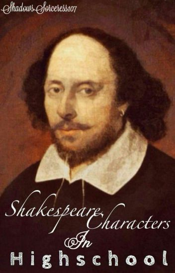 Shakespeare characters in high school - ShadowSorceress107 - Wattpad