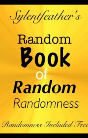 Sylentfeather's Random Book of Random Randomness (Book 1) {Complete} by sharpietheboytoy