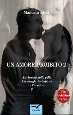 UN AMORE PROIBITO 2. A FEBBRAIO IN LIBRERIA(The Prohibited Series) #Wattys2017 by _StarFreedom_
