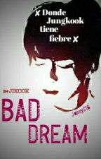 Bad Dream ➽Jikook by JJPark17