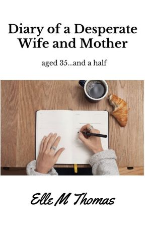Diary of a Desperate Wife and Mother - aged 35...and a half by ElleMThomas