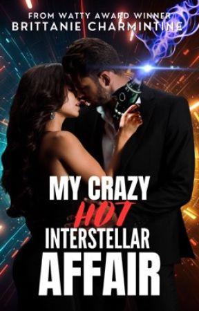 My Crazy Hot Interstellar Affair by BrittanieCharmintine