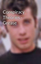 Conspiracy Theories - Grease by dxnnyzuko