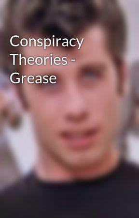 Conspiracy Theories - Grease by dxnnyzuko