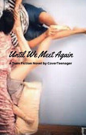 Until We Meet Again by CoverTeenager
