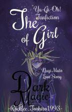 The Girl of Dark Magic ||Yu-Gi-Oh! - Yami Yugi/Yugi Muto|| by Rocklee_Toshiro1993