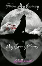 From My Enemy to My Everything by LilMama07