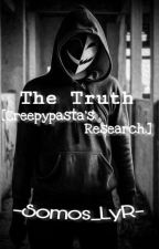 The Truth. [Creepypasta's Research] by -Somos_yR-