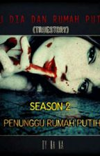 PENUNGGU RUMAH PUTIH(BASED ON TRUE STORY) by HaNaTang3