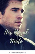 Her Royal Mate - Private Chapters by nerdyflirtykari