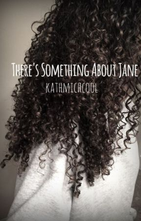 There's Something About Jane by kathmichcool