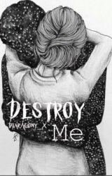 Destroy Me by DearAgonyx
