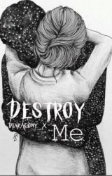Destroy Me by DearAgonyx