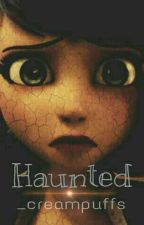 Haunted [Complete] by _creampuffs