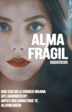 Alma Frágil ; HS by aquaticus