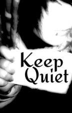 Keep Quiet by 0o0kissmykick0o0