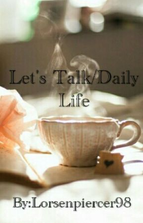 Let's Talk/Daily Life by Lorsenpiercer98