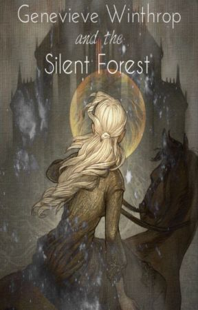 Genevieve Winthrop and the Silent Forest by Jinx_Mage