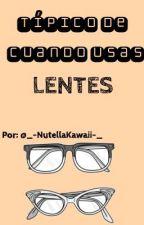Típico De Cuándo Usas Lentes  by _SweetTae