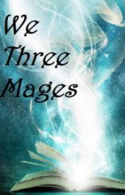 We Three Mages (Book One) by demonslayr62