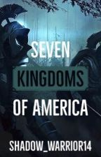 Seven Kingdoms of America by Shadow_Warrior14