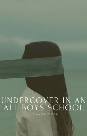 Undercover In An All Boys School [COMPLETED]✔ by chxrryrose